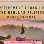 What Retirement Looks Like for the Regular Filipino Professional