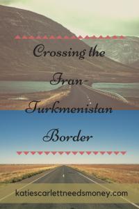 Crossing the Iran-Turkmenistan Border