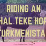 Riding an Akhal Teke Horse in Turkmenistan