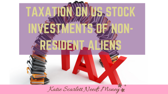 TAXATION ON US STOCK INVESTMENTS OF NON-RESIDENT ALIENS