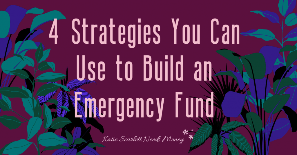 4 Strategies You Can Use to Build an Emergency Fund