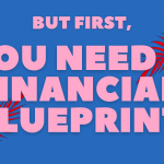 But First, You Need a Financial Blueprint
